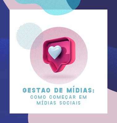 Gestão de Mídias: Como Começar em Mídias Sociais