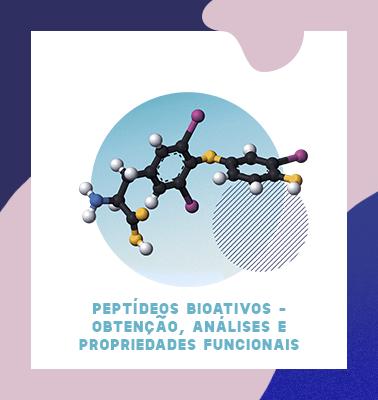 Peptídeos bioativos – obtenção, análises e propriedades funcionais (Teoria e Prática)