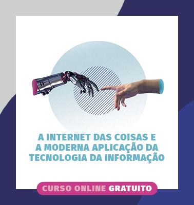 A INTERNET DAS COISAS E A MODERNA APLICAÇÃO DA TECNOLOGIA DA INFORMAÇÃO – ONLINE- VAGAS ESGOTADAS